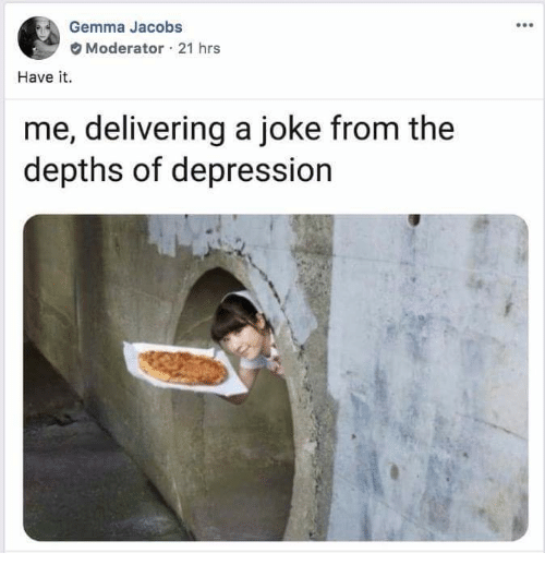 Depression, Jacobs, and Joke: Gemma Jacobs  90  Moderator-21 hrs  Have it.  me, delivering a joke from the  depths of depression