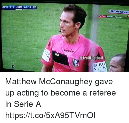 Matthew McConaughey, Memes, and Euro: GEN 2-1 JUV 45:17 2  @TrollFootball  EURO  VITA Matthew McConaughey gave up acting to become a referee in Serie A https://t.co/5xA95TVmOI