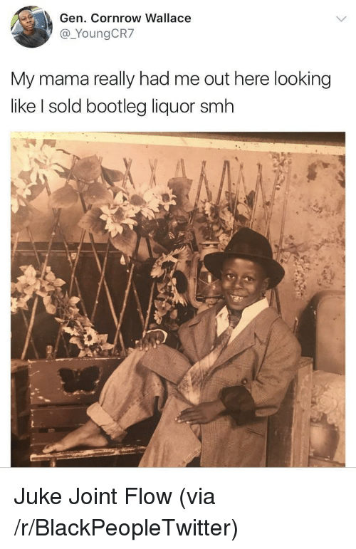 Blackpeopletwitter, Bootleg, and Smh: Gen. Cornrow Wallace  @_YoungCR7  My mama really had me out here looking  like I sold bootleg liquor smh <p>Juke Joint Flow (via /r/BlackPeopleTwitter)</p>