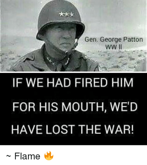 Gen George Patton If We Had Fired Him For His Mouth Wed Have Lost