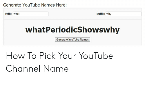 youtube.com, How To, and How: Generate YouTube Names Here:  Prefix: what  Suffix: why  whatPeriodicShowswhy  Generate YouTube Names How To Pick Your YouTube Channel Name