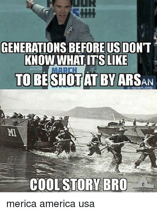 America, Memes, and Cool: GENERATIONS BEFORE US DON'T  KNOW WHAT ITS LIKE  MARCH  TO BE SHOTAT BY ARSAN  c-span.orC  Mi  COOL STORY BRO merica america usa