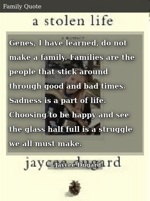 Genes I Have Learned Do Not Make a Family Families Are the ...