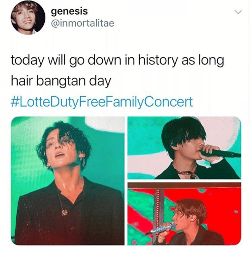Genesis, Hair, and History: genesis  @inmortalitae  today will go down in history as long  hair bangtan day  #LotteDuty FreeFamilyConcert