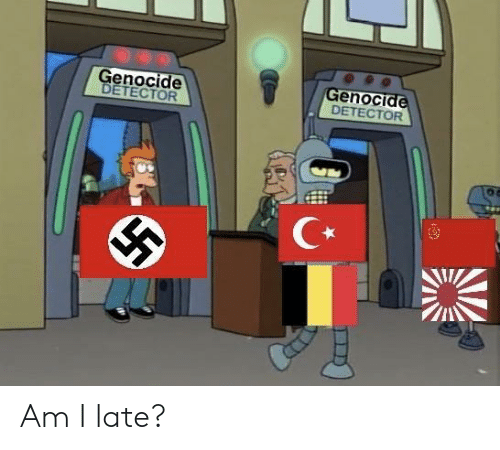 Genocide, Am I, and  Late: Genocide  ETECTOR  GenoCI  DETECTOR Am I late?