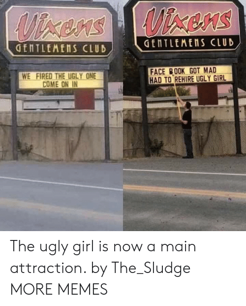 Dank, Memes, and Target: GENTLEMENS CLUD  WE FIRED THE UGLY ONE  COME ON IN  FACE BOOK GOT MAD  HAD TO REHIRE UGLY GIRL The ugly girl is now a main attraction. by The_Sludge MORE MEMES