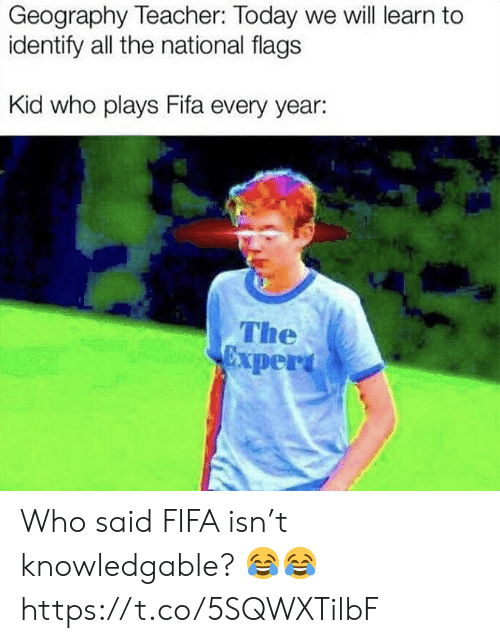 Fifa, Soccer, and Teacher: Geography Teacher: Today we will learn to  identify all the national flags  Kid who plays Fifa every year:  The  per Who said FIFA isn't knowledgable? 😂😂 https://t.co/5SQWXTilbF