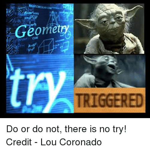 geometry triggered do or do not there is no try 6092338 25 best do or do not there is no try memes triggere memes, do or