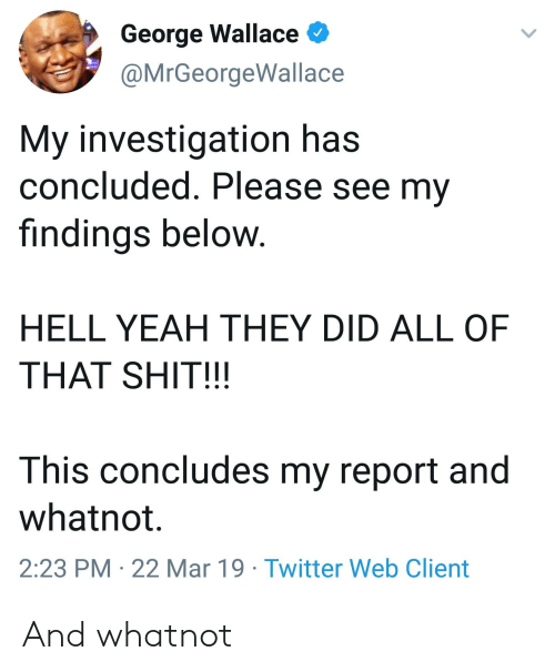 66da2ad3ac28 Blackpeopletwitter, Funny, and Shit: George Wallace @MrGeorgeWallace My  investigation has concluded.