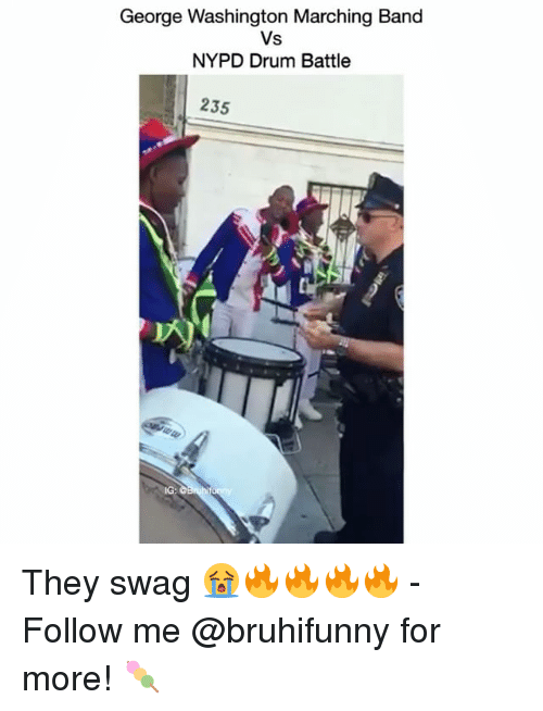 Memes, Swag, and George Washington: George Washington Marching Band  Vs  NYPD Drum Battle  235 They swag 😭🔥🔥🔥🔥 - Follow me @bruhifunny for more! 🍡