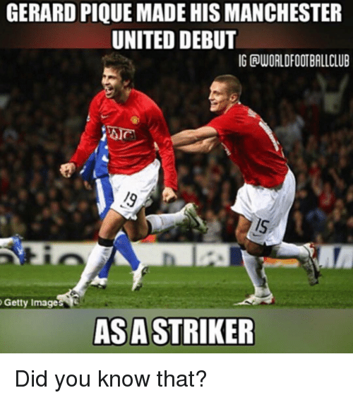 Memes, Manchester United, and Getty Images: GERARD PIQUE MADE HIS MANCHESTER  UNITED DEBUT  IGAWORLDFOOTBALLCLUB  Getty Images  AS A STRIKER Did you know that?