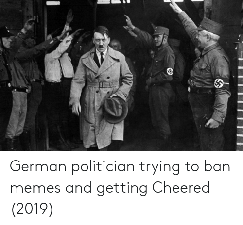 Memes, German, and Politician: German politician trying to ban memes and getting Cheered (2019)