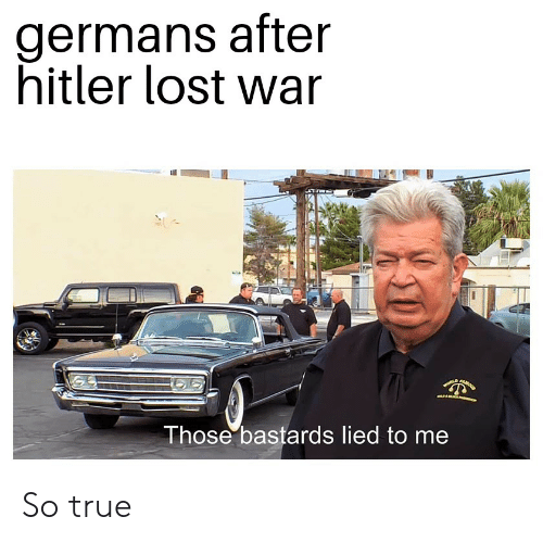 Funny, True, and Lost: germans after  hitler lost war  onLD  a  Those bastards lied to me So true
