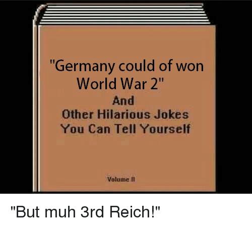 Germany Could of Won World War 2 and Other Hilarious Jokes