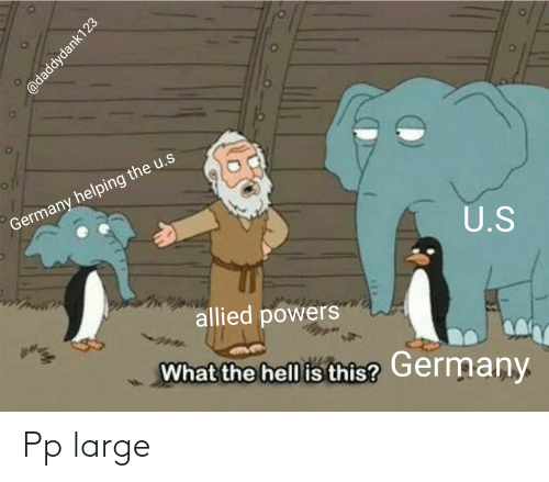 Germany, Hell, and Powers: Germany helping the u.s  U.S  allied powers  What the hell is this? Germany  @daddydank123 Pp large