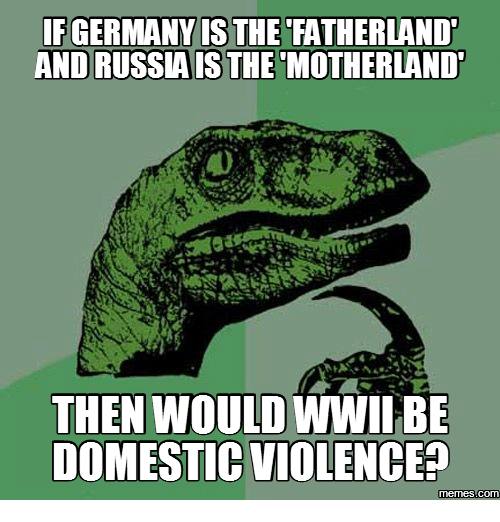 germany isthe fatherlandt and russais the motherlandp then would wwii 15677341 ✅ 25 best memes about what if germany won ww2 what if germany,Ww2 Memes
