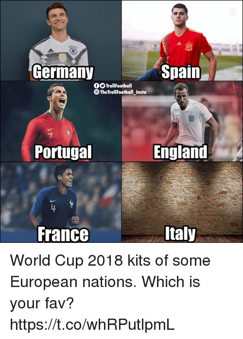 England, Memes, and World Cup: Germany  Spain  OO TrollFootball  TheTrollFootball Insto  Portugal  England  France  taly World Cup 2018 kits of some European nations. Which is your fav? https://t.co/whRPutlpmL