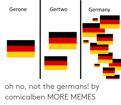 Dank, Memes, and Target: Gerone  Gertwo  Germany oh no, not the germans! by comicalben MORE MEMES