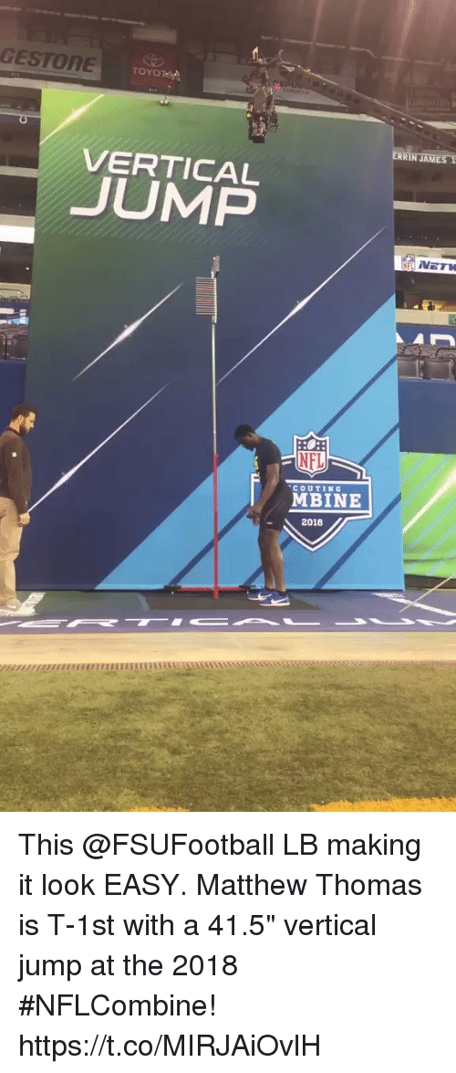 "Memes, Nfl, and Toyota: GESTONE  TOYOTA  RRIN JAMES  VERTICAL  JUMP  NFL  COUTING  MBINE  2018 This @FSUFootball LB making it look EASY.  Matthew Thomas is T-1st with a 41.5"" vertical jump at the 2018 #NFLCombine! https://t.co/MIRJAiOvlH"