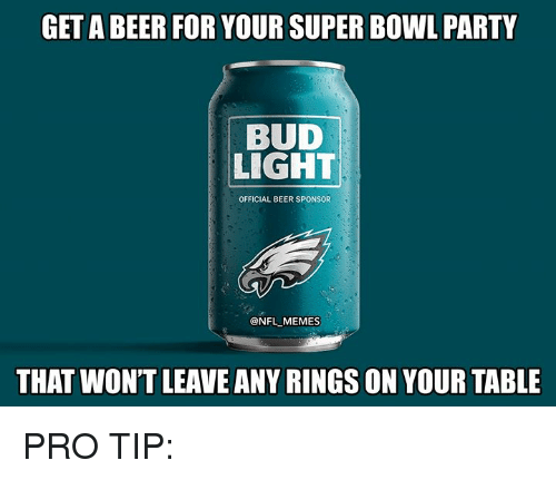 Beer, Memes, and Nfl: GET A BEER FOR YOUR SUPER BOWL PARTY  BUD  LIGHT  OFFICIAL BEER SPONSOR  @NFL MEMES  THAT WON'T LEAVE ANY RINGS ON YOUR TABLE PRO TIP: