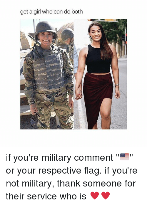 """Memes, Who Can Do Both, and Girl: get a girl who can do both if you're military comment """"🇺🇸"""" or your respective flag. if you're not military, thank someone for their service who is ♥️♥️"""