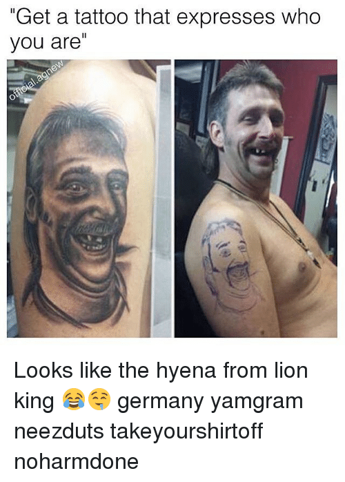 "Memes, Tattoos, and Express: ""Get a tattoo that expresses who  you are Looks like the hyena from lion king 😂🤤 germany yamgram neezduts takeyourshirtoff noharmdone"