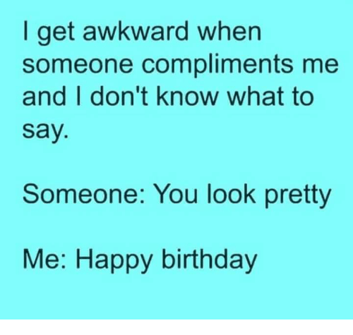 get awkward when i someone compliments me and i dont 9585512 ✅ 25 best memes about looking pretty looking pretty memes,Compliments To The Chef Meme