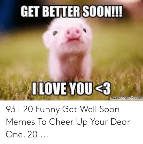 GET BETTER SOON!!! ULOVE YOUS3 93+ 20 Funny Get Well Soon Memes to