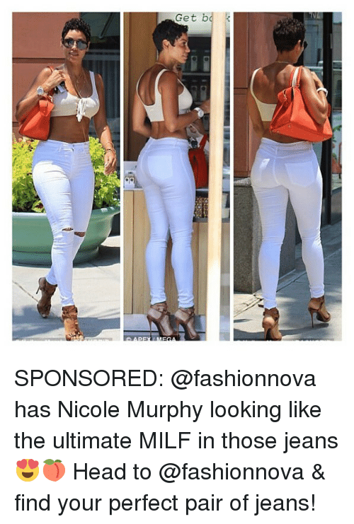 Head, Memes, and Milf: Get bo SPONSORED: @fashionnova has Nicole Murphy looking like the ultimate MILF in those jeans 😍🍑 Head to @fashionnova & find your perfect pair of jeans!