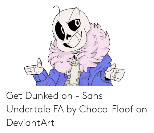 Get Dunked on - Sans Undertale FA by Choco-Floof on DeviantArt