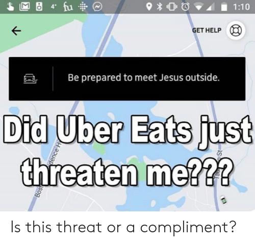 Jesus, Uber, and Help: GET HELP  Be prepared to meet Jesus outside.  Did Uber Eats just  threaten me? Is this threat or a compliment?