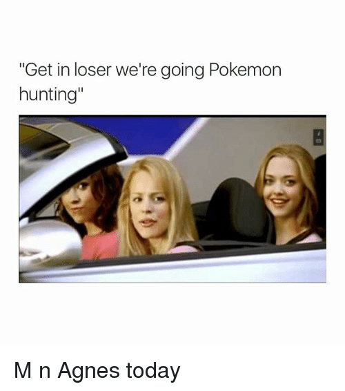 Get In Loser Were Going Pokemon Hunting M N Agnes Today Pokemon