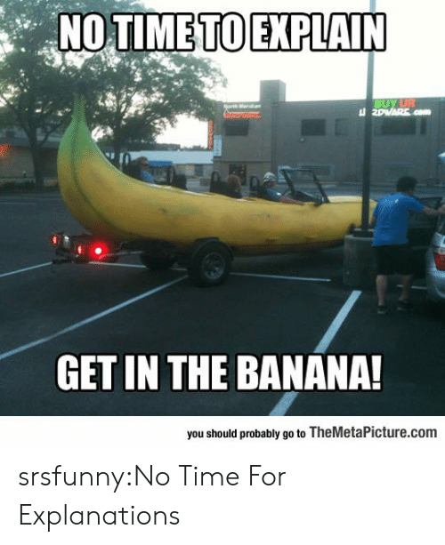 Tumblr, Banana, and Blog: GET IN THE BANANA!  you should probably go to TheMetaPicture.com srsfunny:No Time For Explanations