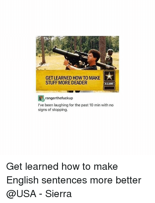 Memes, How To, and Stuff: GET LEARNED HOW TO MAKE  STUFF MORE DEADER  USARNY  rangerthefuckup  I've been laughing for the past 10 min with no  signs of stopping. Get learned how to make English sentences more better @USA - Sierra