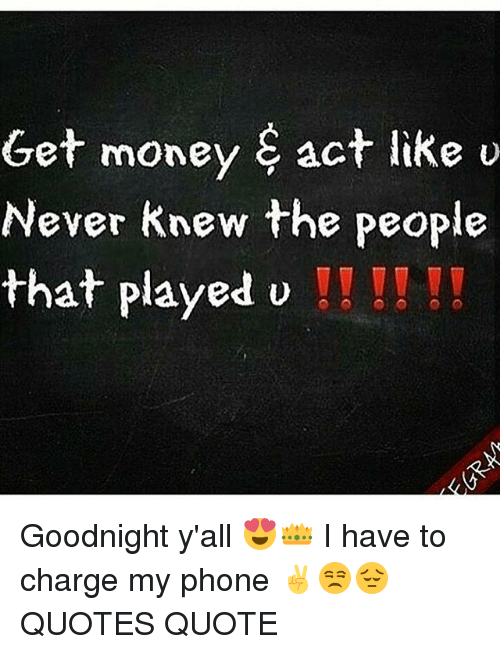Get Money Act Like U Er Money Actke Never Knew The People That