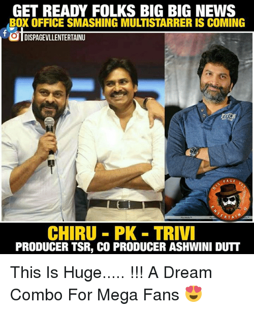 A Dream, Memes, and Box Office: GET READY FOLKS BIG BIG NEWS  BOX OFFICE SMASHING MULTISTARRER IS COMING  PAGE  RTA  CHIRU PK TRIVI  PRODUCER TSR, CO PRODUCER ASHWINI DUTT This Is Huge..... !!! A Dream Combo For Mega Fans 😍