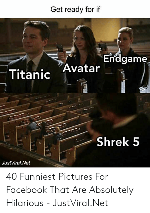 Facebook, Shrek, and Titanic: Get ready for if  Endgame  Titanic Avatar  Shrek 5  JustViral.Net 40 Funniest Pictures For Facebook That Are Absolutely Hilarious - JustViral.Net
