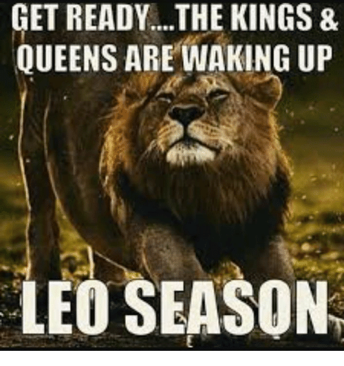 Leo, Kings, and Queens: GET READY...THE KINGS &  QUEENS ARE WAKING UP  LEO SEASON