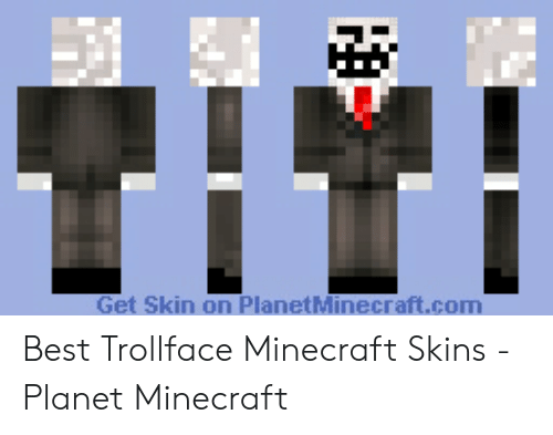Get Skin On Planetminecraftcom Best Trollface Minecraft Skins Planet Minecraft Minecraft Meme On Me Me