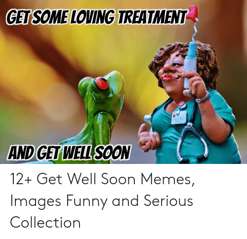 GET SOMELOVING TREATMENT AND GET WELL SOON 12+ Get Well Soon