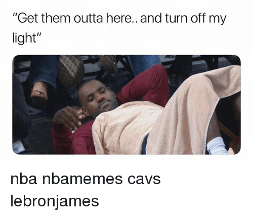 "Basketball, Cavs, and Nba: ""Get them outta here.. and turn off my  light"" nba nbamemes cavs lebronjames"