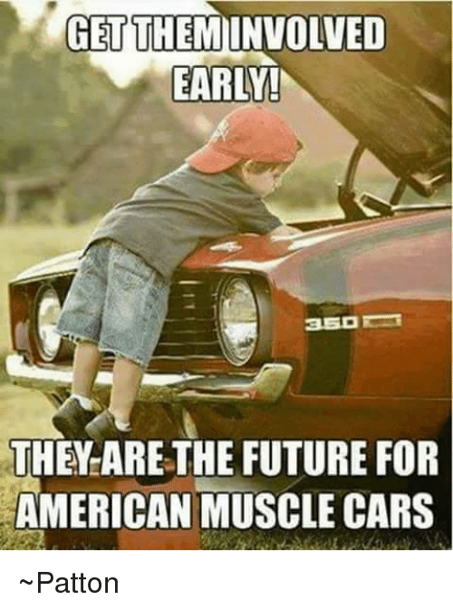 Get Theminvolved Early They Are The Future For American Muscle Cars