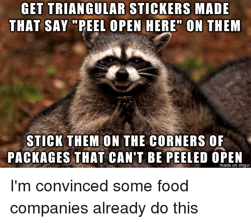 get triangular stickers made that say peel open here on them stick