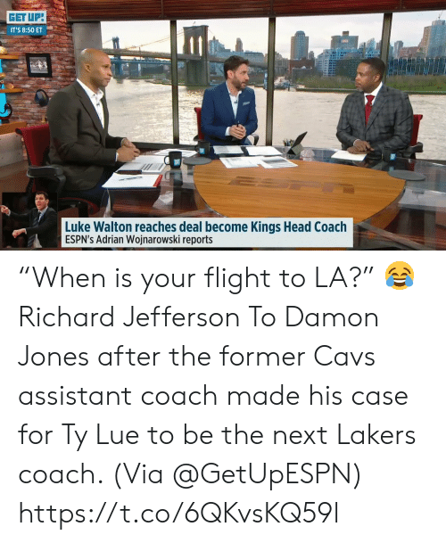 """Sizzle: GET UPI  IT'S 8:50 ET  Luke Walton reaches deal become Kings Head Coach  ESPN's Adrian Wojnarowski reports """"When is your flight to LA?""""  😂 Richard Jefferson To Damon Jones after the former Cavs assistant coach made his case for Ty Lue to be the next Lakers coach.   (Via @GetUpESPN)    https://t.co/6QKvsKQ59l"""