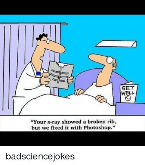 """Memes, Photoshop, and 🤖: GET  WELL  Your x-ray showed a broken rib,  but we fixed it with Photoshop."""" badsciencejokes"""