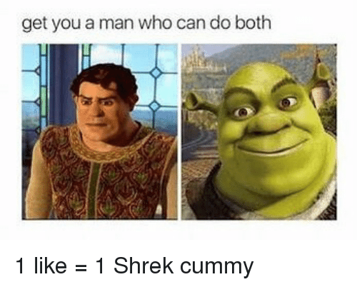 Dank, Shrek, and Who Can Do Both: get you a man who can do both 1 like = 1 Shrek cummy
