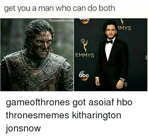 Hbo, Memes, and Who Can Do Both: get you a man who can do both  Thrones Memes  MYST  EMMYS  bc gameofthrones got asoiaf hbo thronesmemes kitharington jonsnow