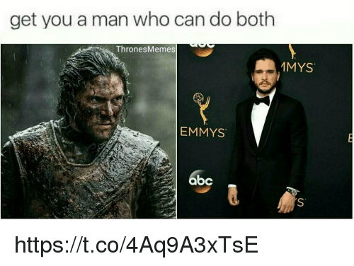 Who Can Do Both, Who, and Emmys: get you a man who can do both  ThronesMemes  1MYS'  EMMYS  6bc  S' https://t.co/4Aq9A3xTsE