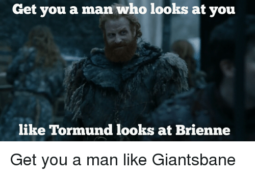 get you a man who looks at you like tormund 25453955 get you a man who looks at you like tormund looks at brienne game