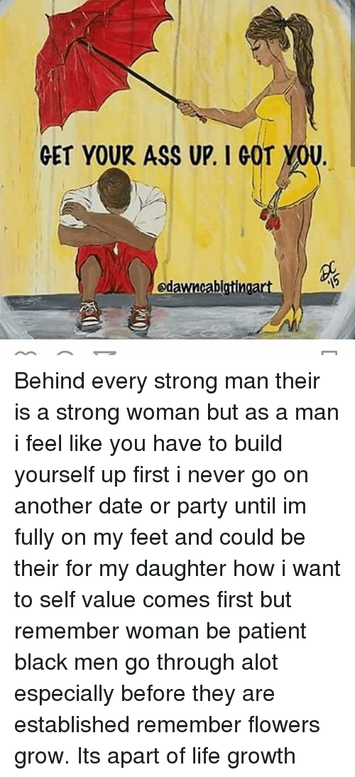 Get Your Assupleoryou Get Your Ass Up I Got You Edamcablatingart Behind Every Strong Man Their Is A Strong Woman But As A Man I Feel Like You Have To Build Yourself